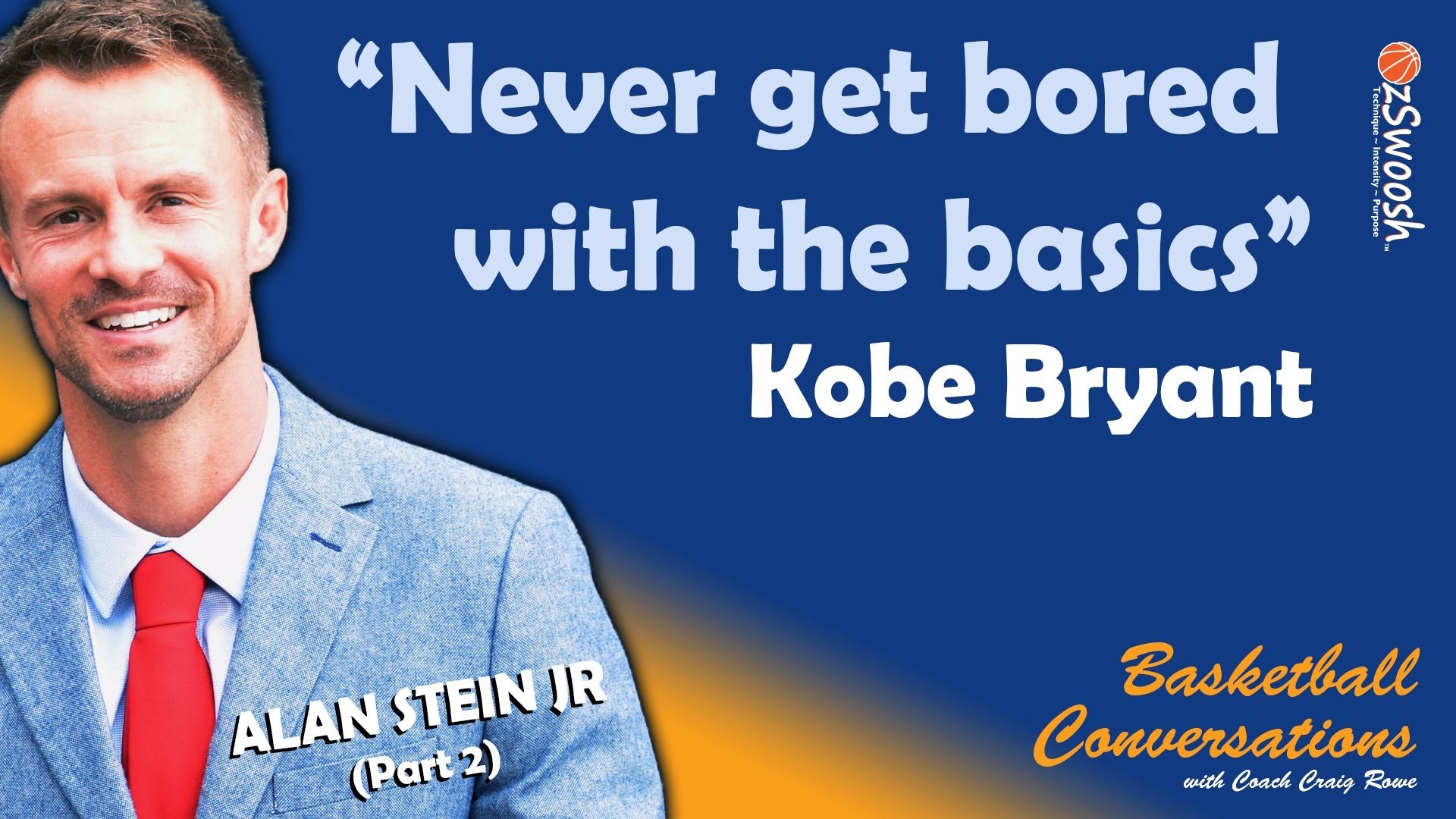 Kobe Bryant said, Never get bored with the basics - Alan Stein Jr