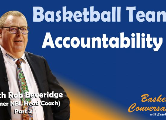 Team Accountability in Basketball - Rob Beveridge (Part 2)
