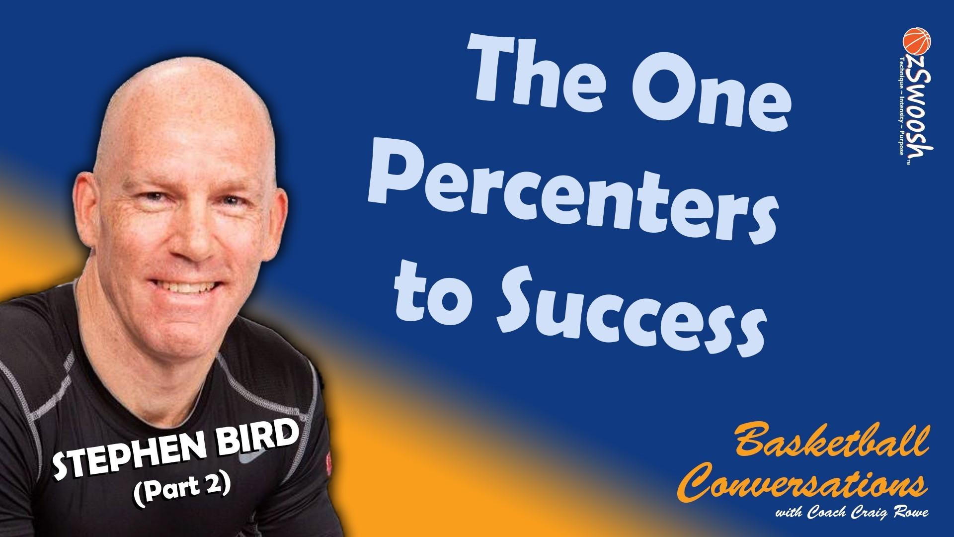 One Percenters to Success - Stephen Bird (Part 2)